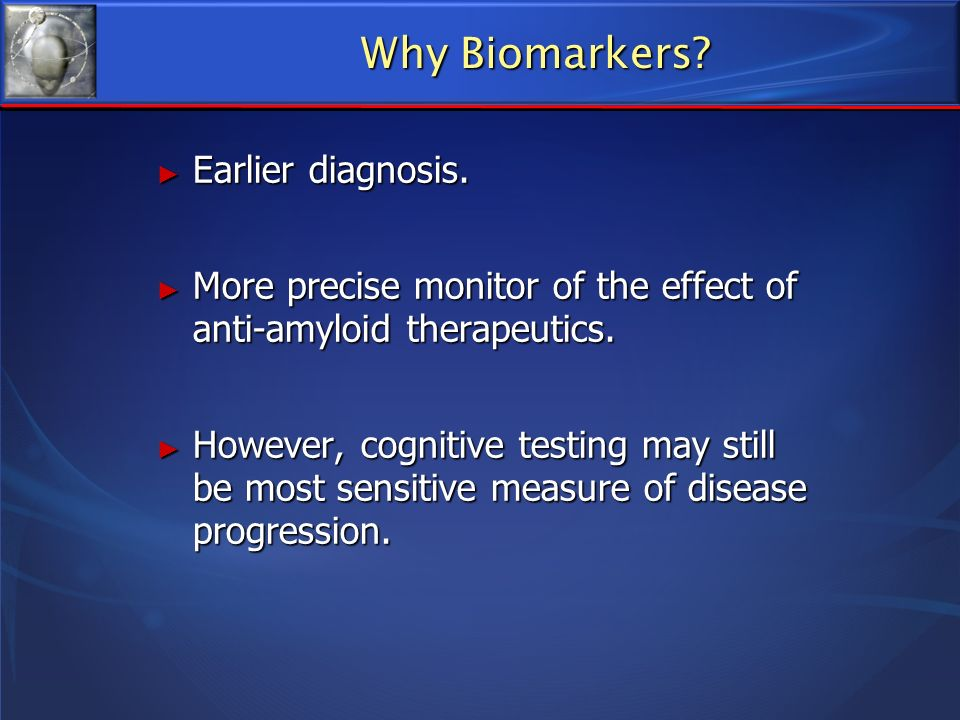 Why Biomarkers Earlier diagnosis.