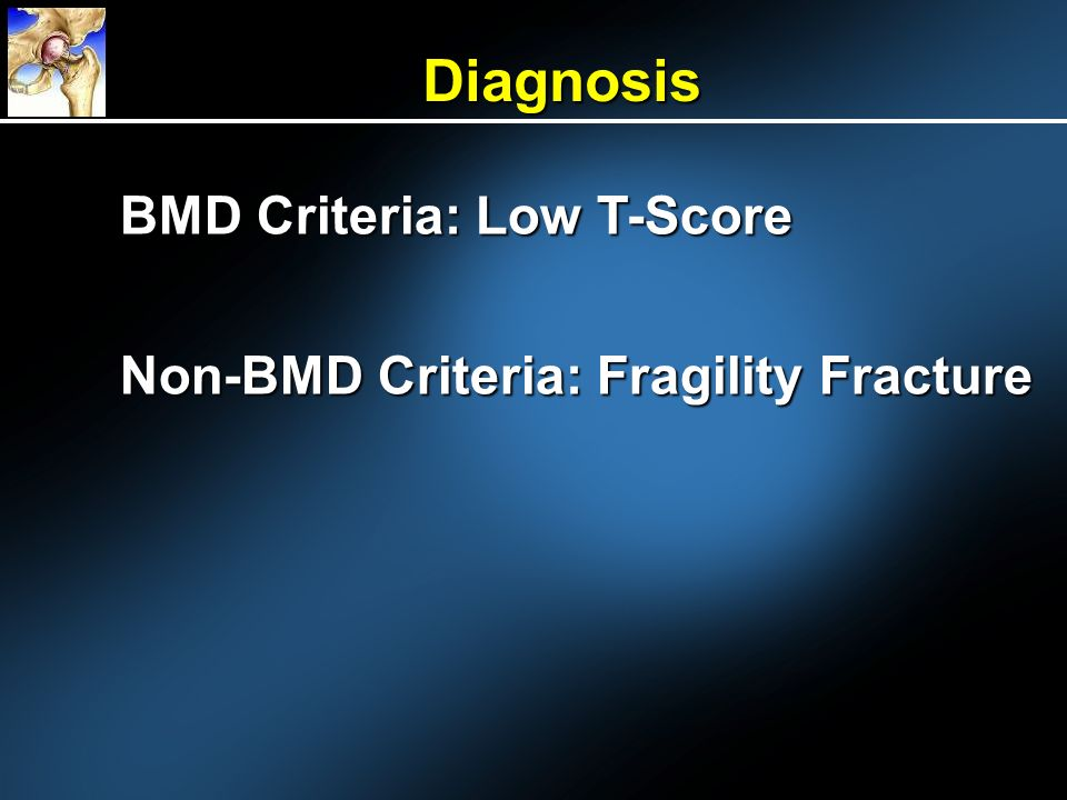 Diagnosis BMD Criteria: Low T-Score