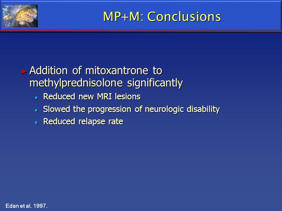 MP+M: Conclusions Addition of mitoxantrone to methylprednisolone significantly. Reduced new MRI lesions.
