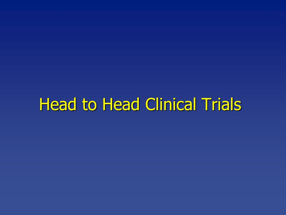 Head to Head Clinical Trials