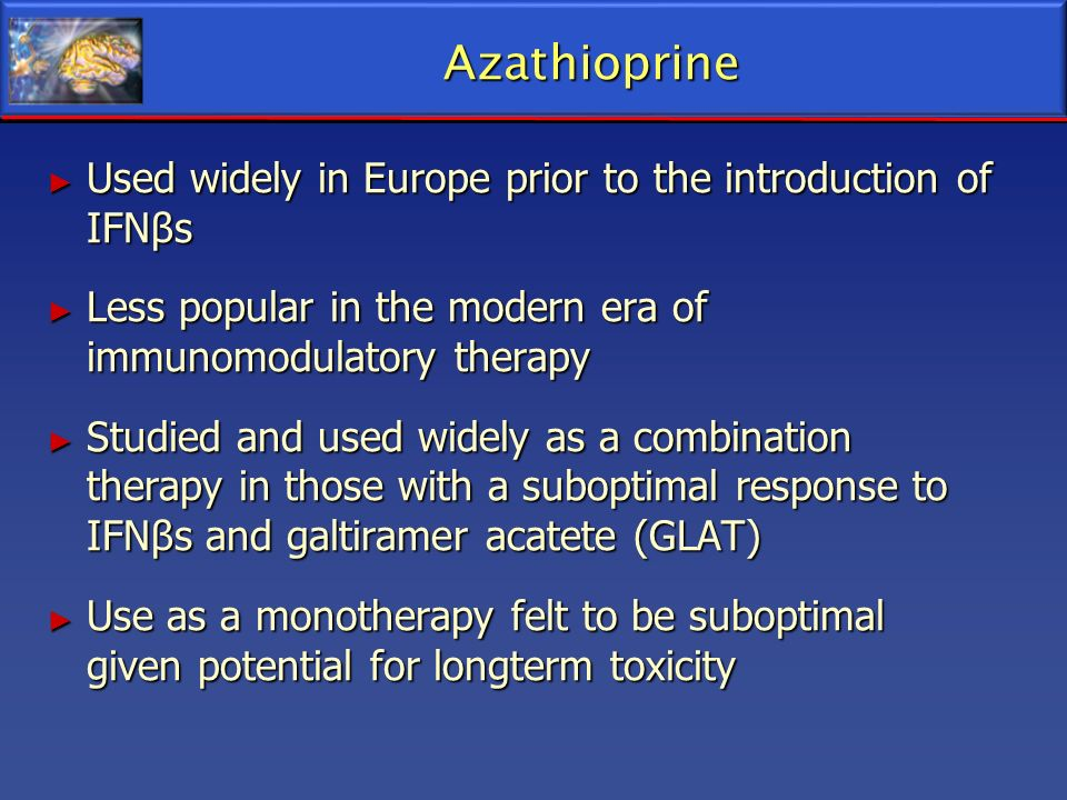 Azathioprine Used widely in Europe prior to the introduction of IFNβs