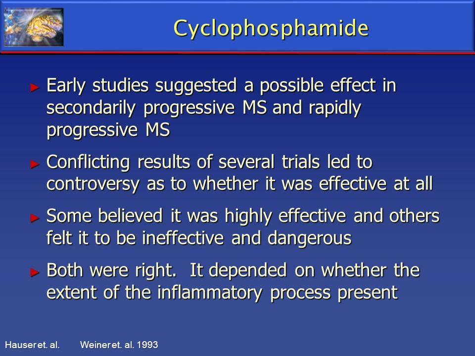 Cyclophosphamide Early studies suggested a possible effect in secondarily progressive MS and rapidly progressive MS.