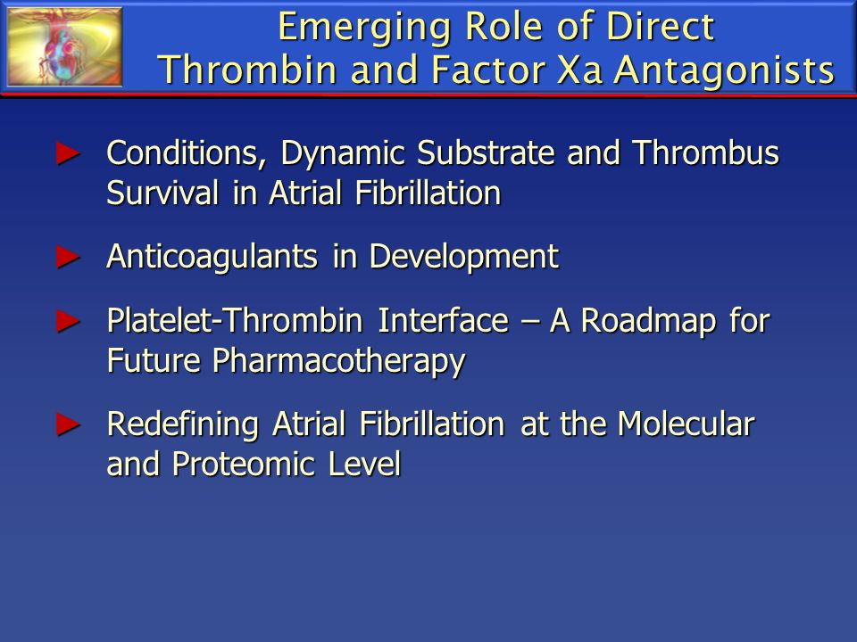 Emerging Role of Direct Thrombin and Factor Xa Antagonists