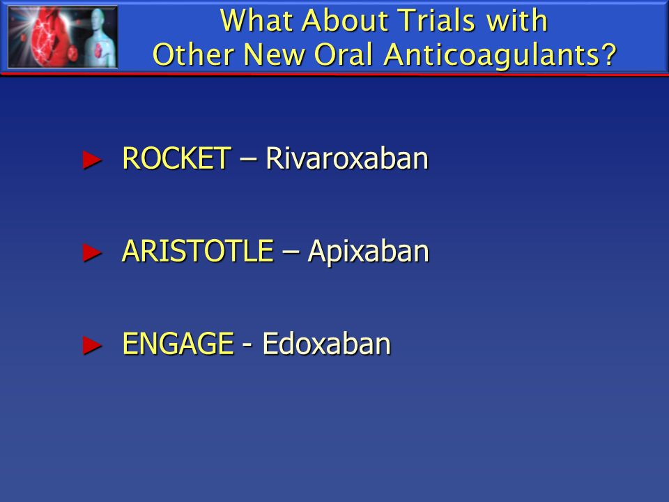 What About Trials with Other New Oral Anticoagulants