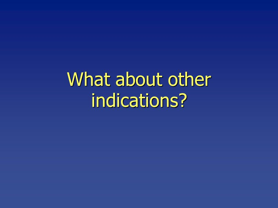 What about other indications