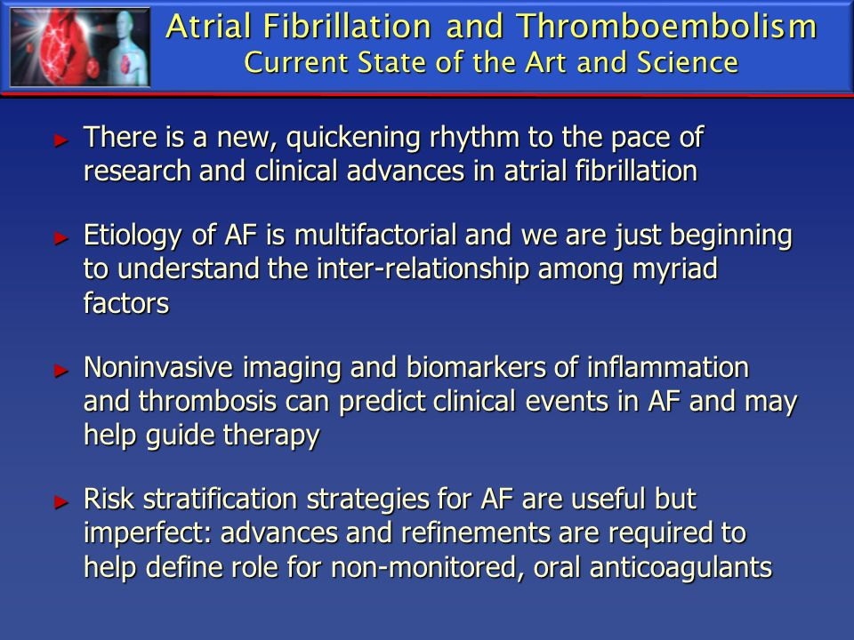 Atrial Fibrillation and Thromboembolism Current State of the Art and Science