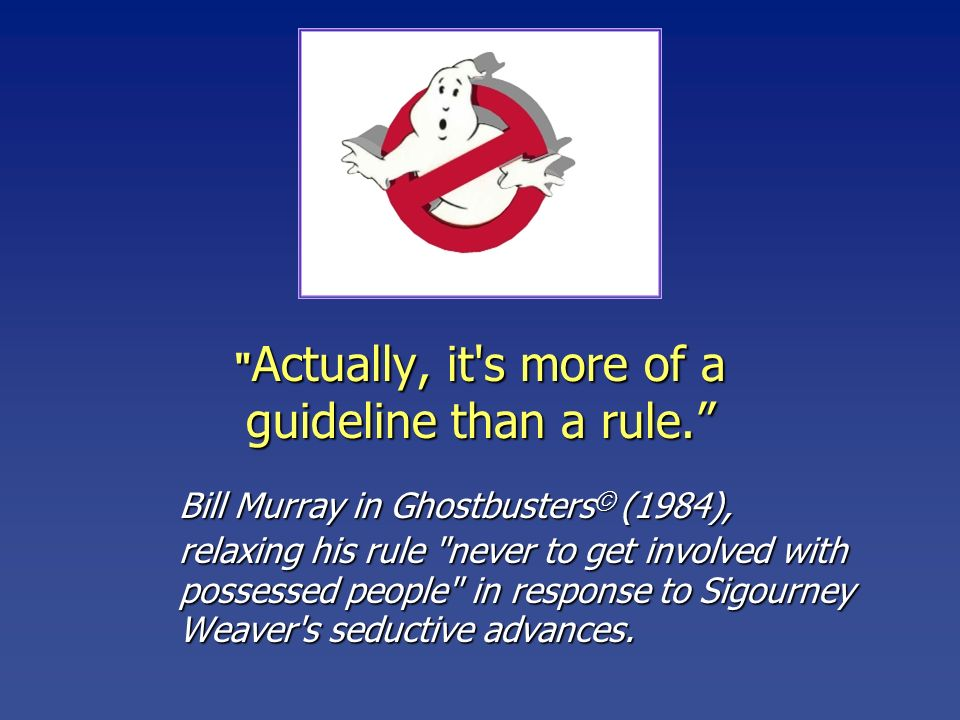 guideline than a rule. Actually, it s more of a