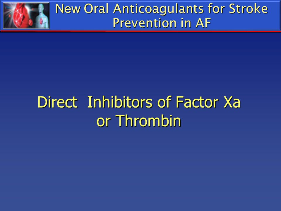 New Oral Anticoagulants for Stroke Prevention in AF