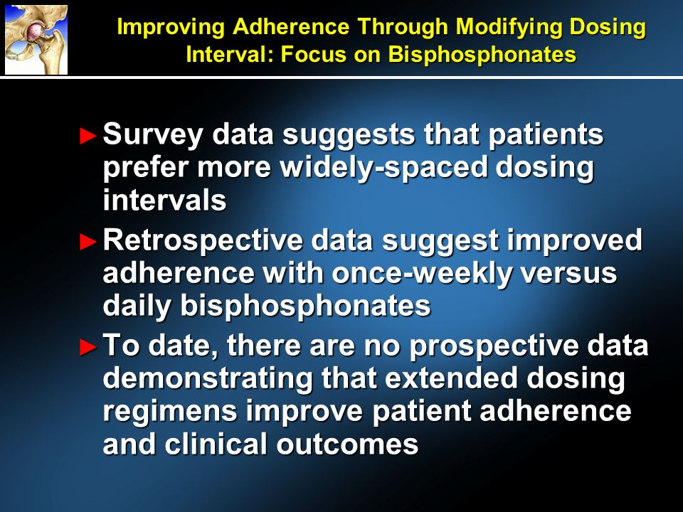Improving Adherence Through Modifying Dosing Interval: Focus on Bisphosphonates