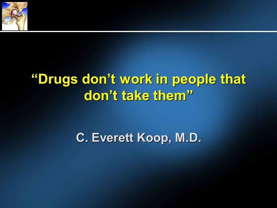 Drugs don't work in people that don't take them