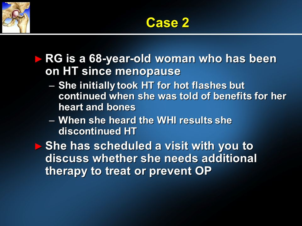 Case 2 RG is a 68-year-old woman who has been on HT since menopause