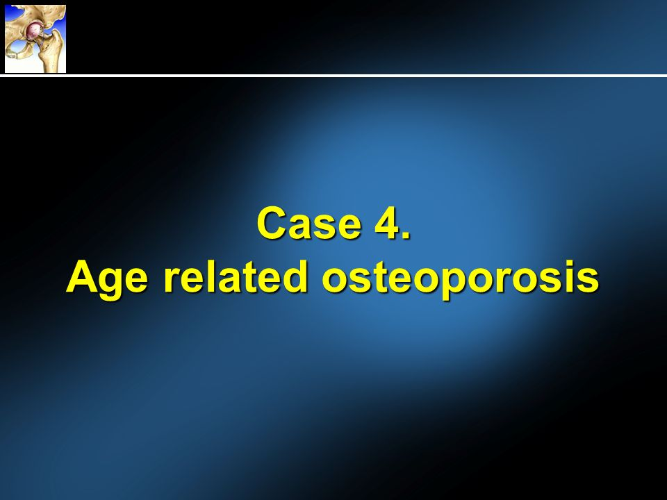Case 4. Age related osteoporosis