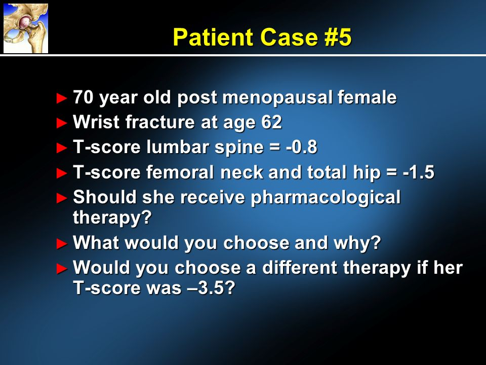 Patient Case #5 70 year old post menopausal female