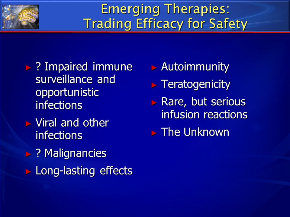 Emerging Therapies: Trading Efficacy for Safety