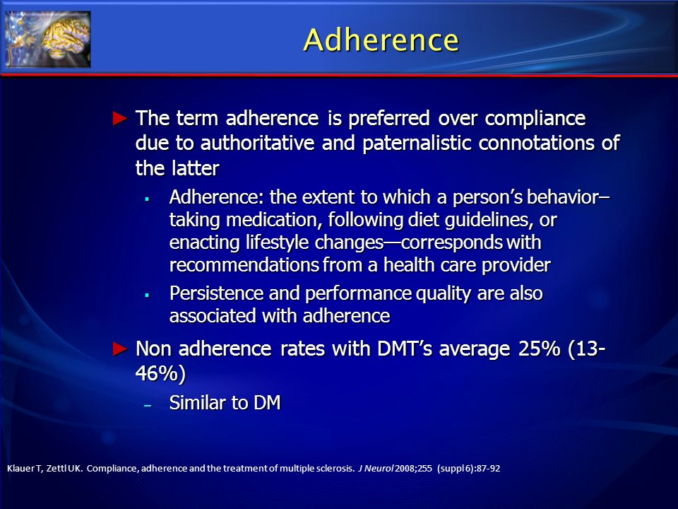 Adherence The term adherence is preferred over compliance due to authoritative and paternalistic connotations of the latter.