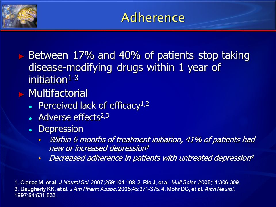 Adherence Between 17% and 40% of patients stop taking disease-modifying drugs within 1 year of initiation1-3.