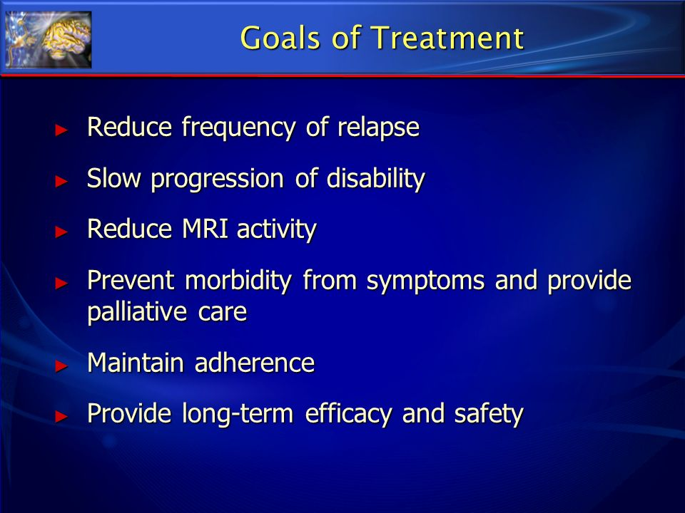 Goals of Treatment Reduce frequency of relapse