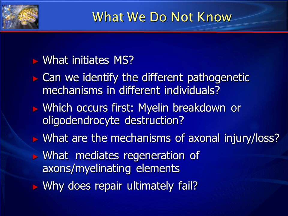 What We Do Not Know What initiates MS