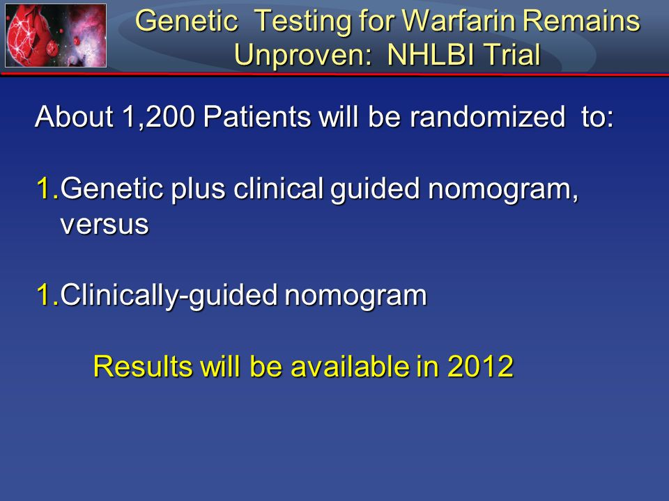 Genetic Testing for Warfarin Remains Unproven: NHLBI Trial