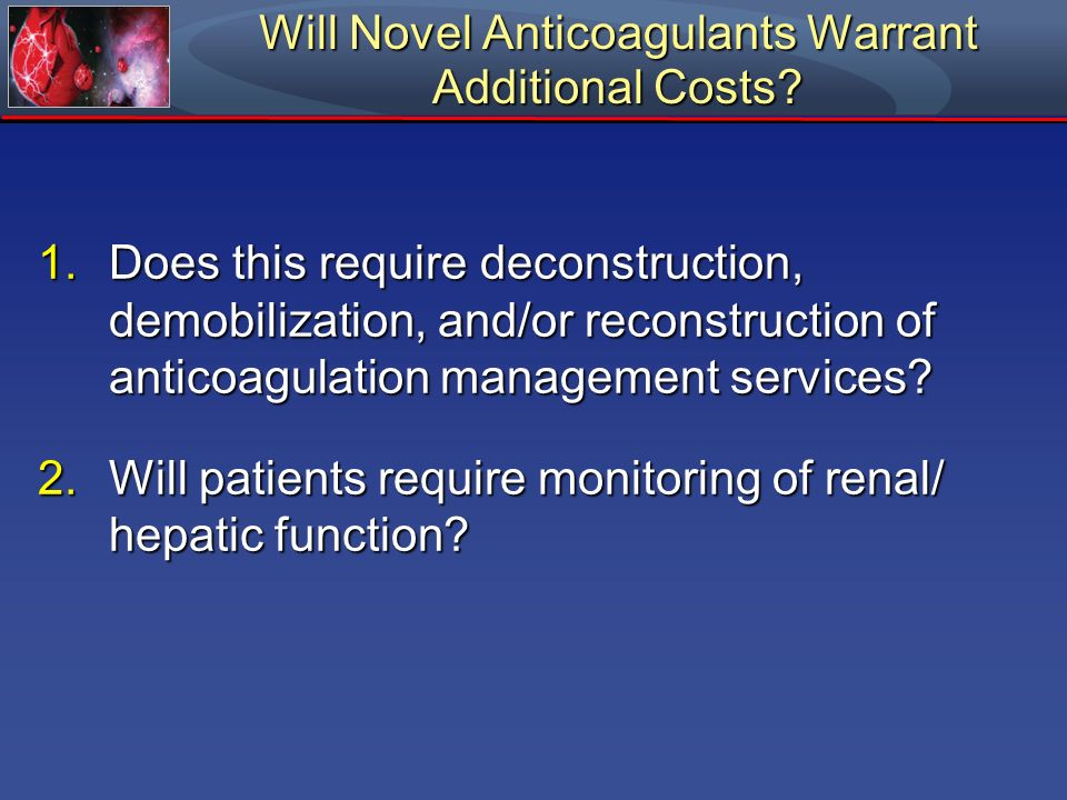 Will Novel Anticoagulants Warrant Additional Costs