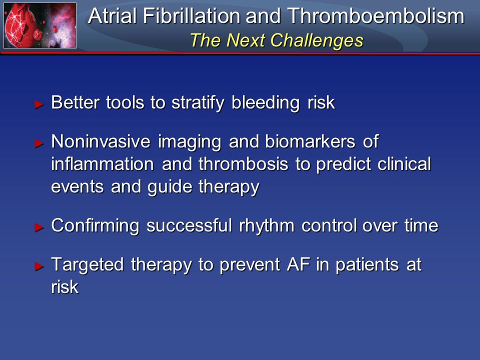 Atrial Fibrillation and Thromboembolism The Next Challenges