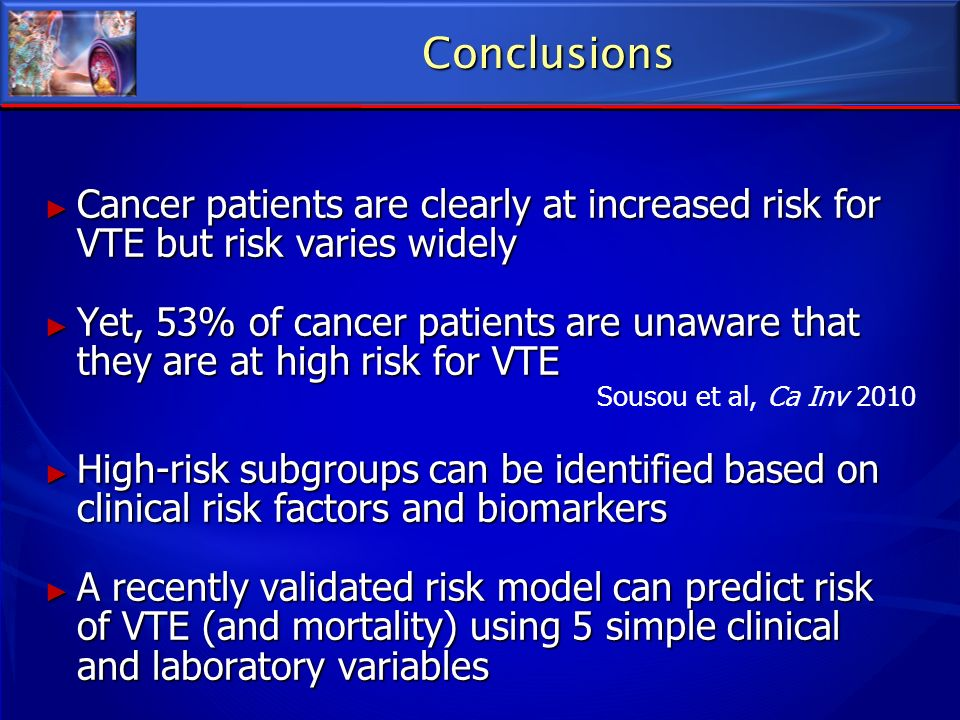 Conclusions Cancer patients are clearly at increased risk for VTE but risk varies widely.