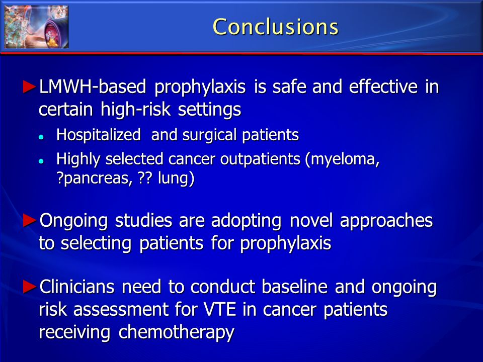 Conclusions LMWH-based prophylaxis is safe and effective in certain high-risk settings. Hospitalized and surgical patients.