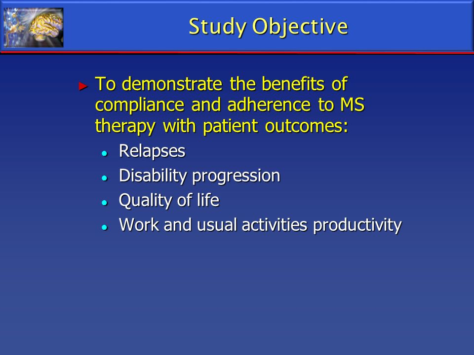 Study Objective To demonstrate the benefits of compliance and adherence to MS therapy with patient outcomes: