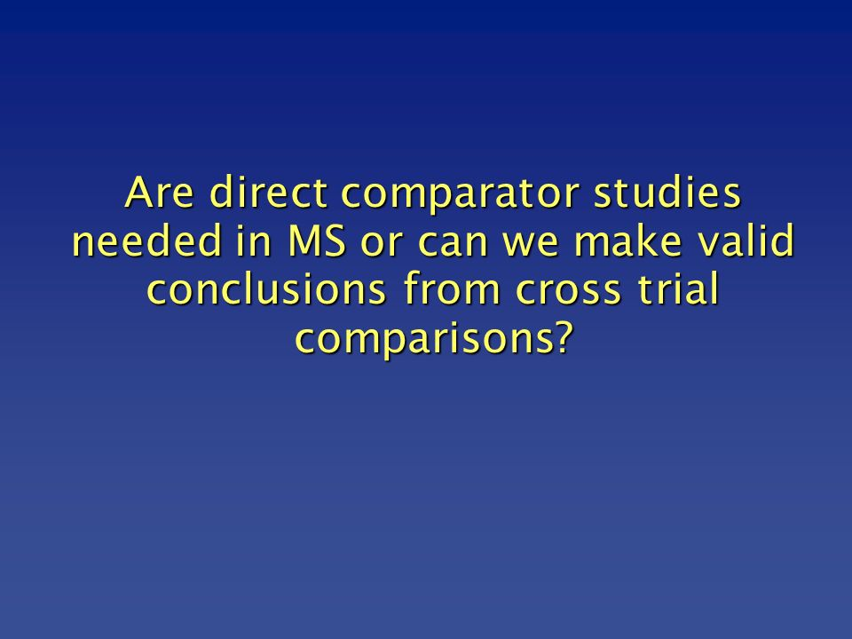 Are direct comparator studies needed in MS or can we make valid conclusions from cross trial comparisons