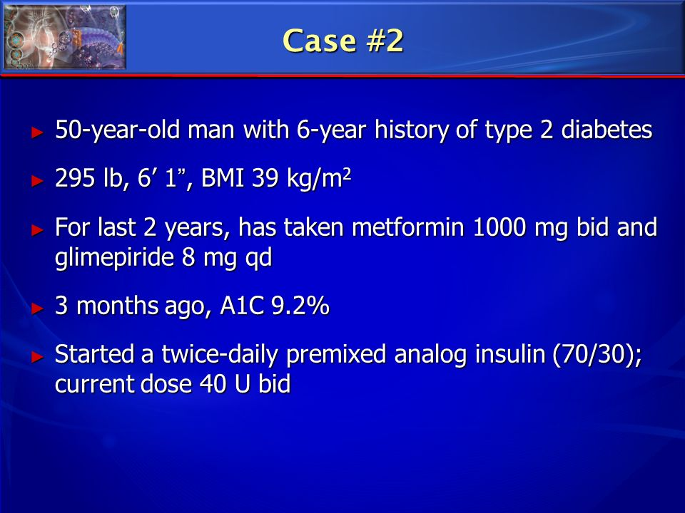 Case #2 50-year-old man with 6-year history of type 2 diabetes