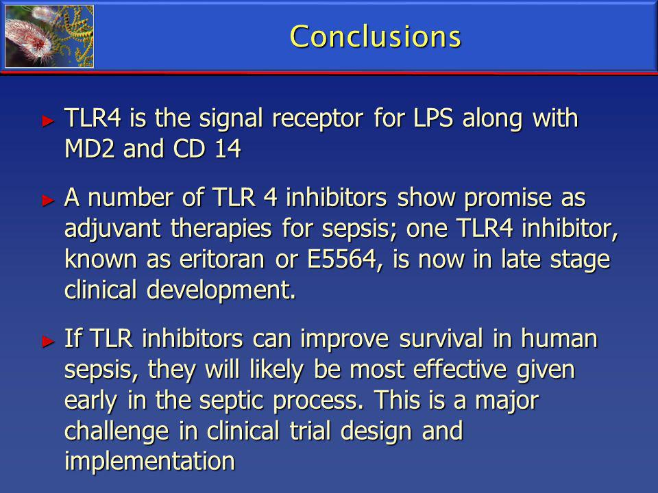 Conclusions TLR4 is the signal receptor for LPS along with MD2 and CD 14.