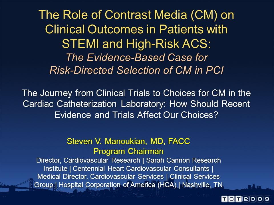 The Role of Contrast Media (CM) on Clinical Outcomes in Patients with STEMI and High-Risk ACS: The Evidence-Based Case for Risk-Directed Selection of CM in PCI The Journey from Clinical Trials to Choices for CM in the Cardiac Catheterization Laboratory: How Should Recent Evidence and Trials Affect Our Choices