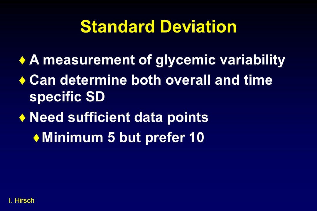 Standard Deviation A measurement of glycemic variability