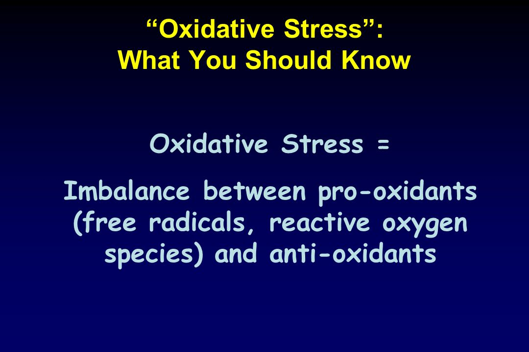 Oxidative Stress : What You Should Know
