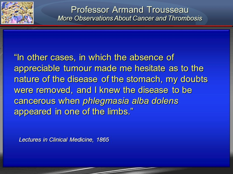 Professor Armand Trousseau More Observations About Cancer and Thrombosis