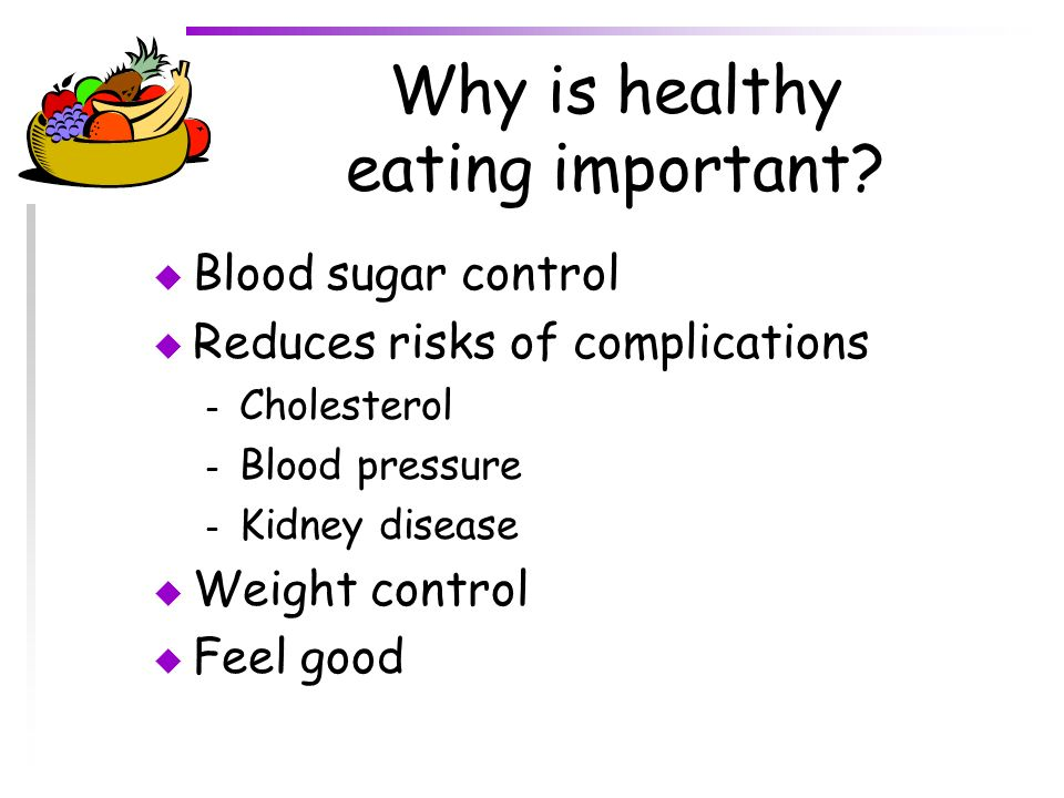 Why is healthy eating important