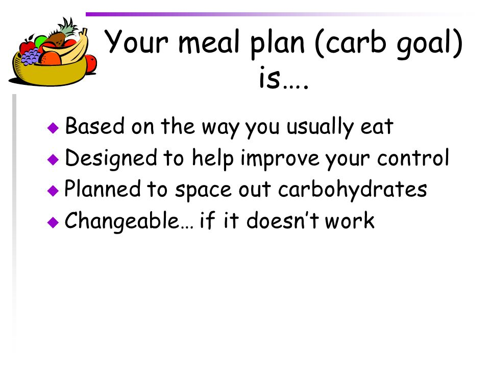 Your meal plan (carb goal) is….