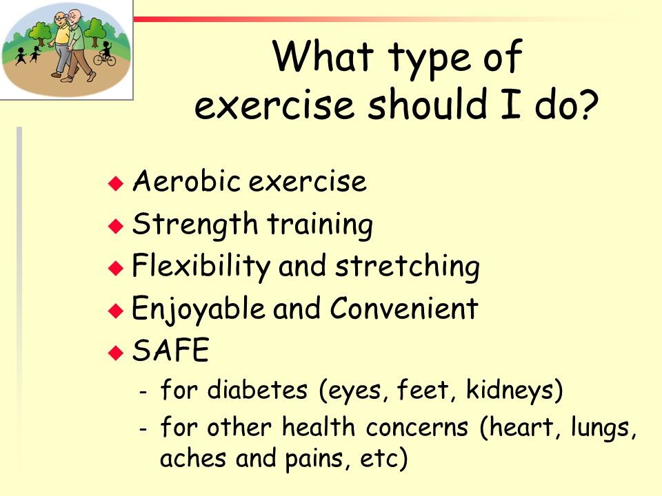 What type of exercise should I do