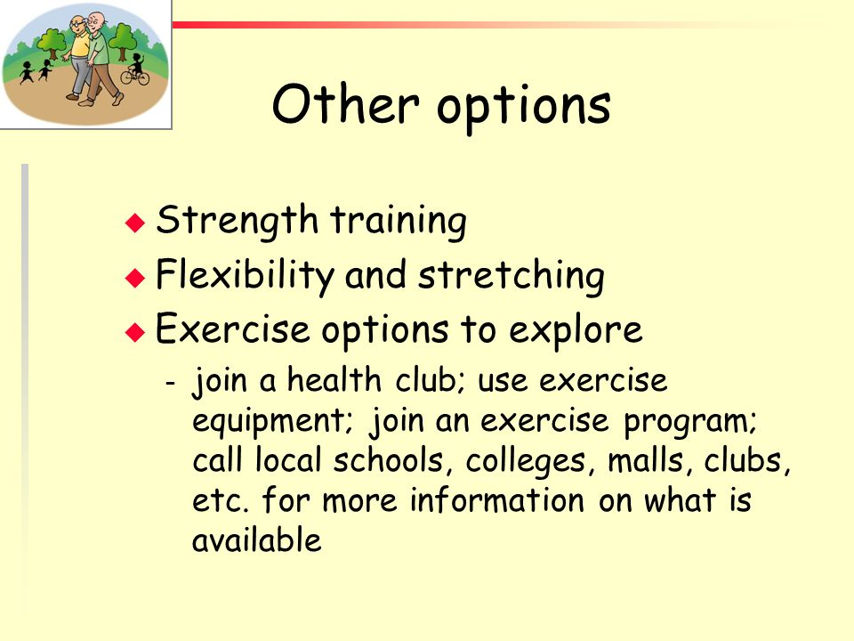 Other options Strength training Flexibility and stretching
