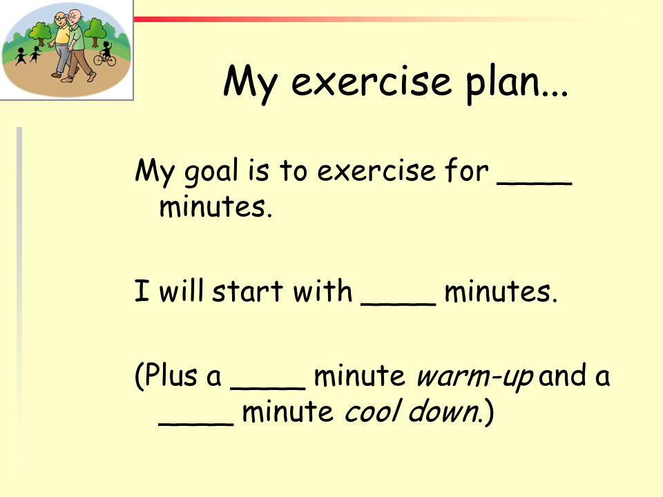 My exercise plan... My goal is to exercise for ____ minutes.