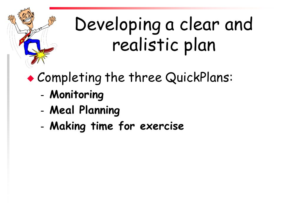 Developing a clear and realistic plan