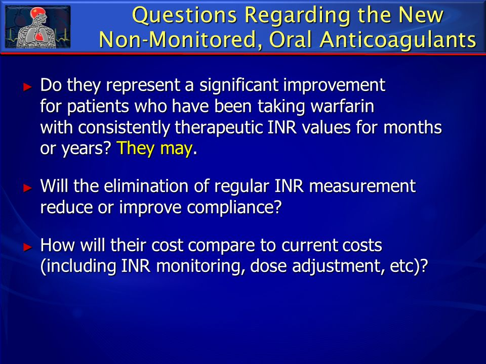 Questions Regarding the New Non-Monitored, Oral Anticoagulants