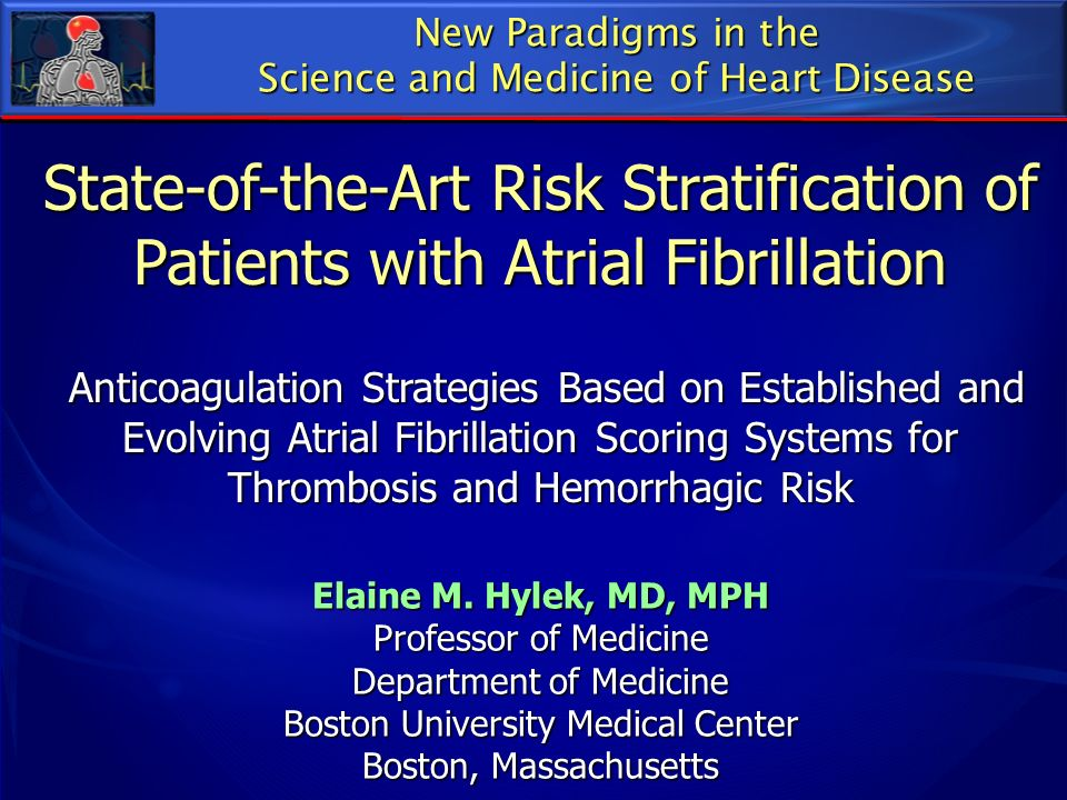New Paradigms in the Science and Medicine of Heart Disease. State-of-the-Art Risk Stratification of Patients with Atrial Fibrillation.