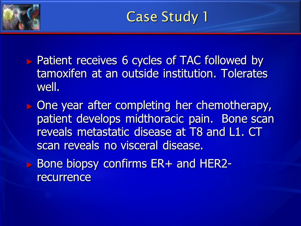 Case Study 1 Patient receives 6 cycles of TAC followed by tamoxifen at an outside institution. Tolerates well.