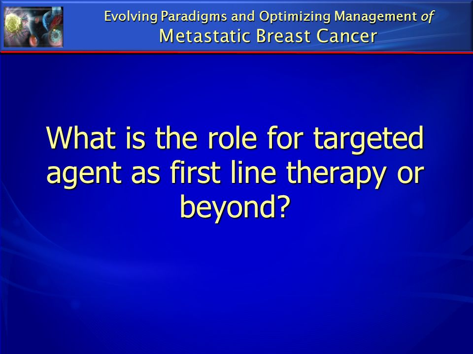 What is the role for targeted agent as first line therapy or beyond