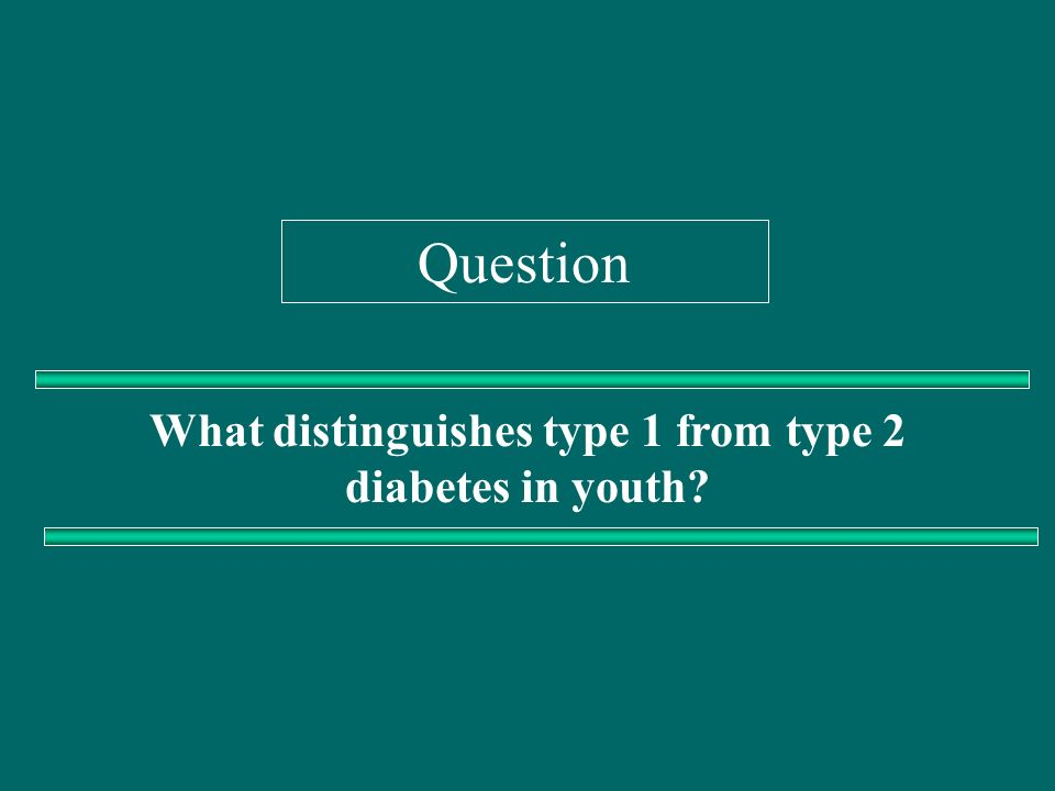 What distinguishes type 1 from type 2 diabetes in youth