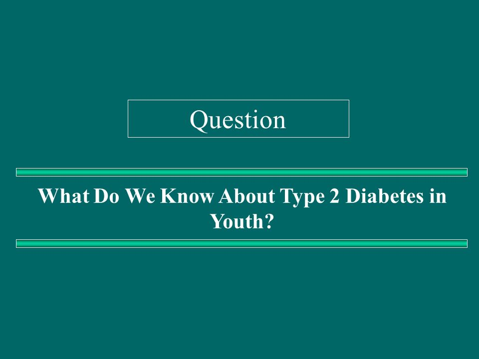 What Do We Know About Type 2 Diabetes in Youth