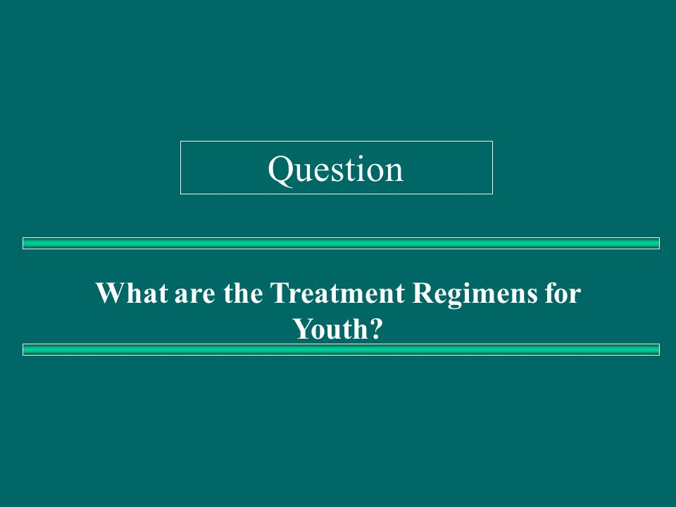 What are the Treatment Regimens for Youth