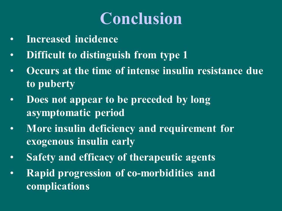 Conclusion Increased incidence Difficult to distinguish from type 1
