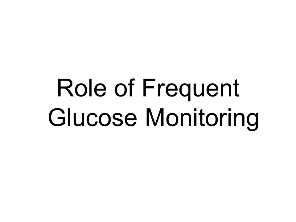 Role of Frequent Glucose Monitoring